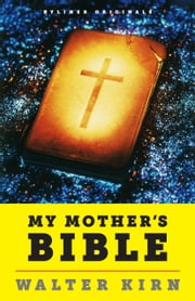My Mother's Bible: A Son Discovers Clues to God ebook by Walter Kirn