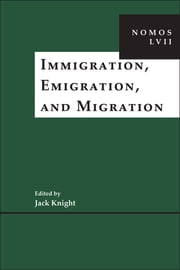 Immigration, Emigration, and Migration - NOMOS LVII ebook by Jack Knight