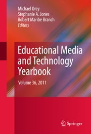 Educational Media and Technology Yearbook - Volume 36, 2011 ebook by Michael Orey, Stephanie A. Jones, Robert Maribe Branch