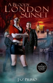 A Bloody London Sunset (Sunset Vampire Series, Book 2) ebook by Jaz Primo