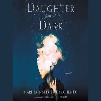 Daughter from the Dark - A Novel 有聲書 by Sergey and Marina Dyachenko