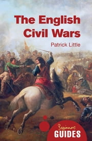 The English Civil Wars - A Beginner's Guide ebook by Patrick Little
