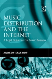 Music Distribution and the Internet - A Legal Guide for the Music Business ebook by Andrew Sparrow