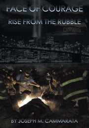 Face of Courage - Rise from the Rubble ebook by Joseph M. Cammarata