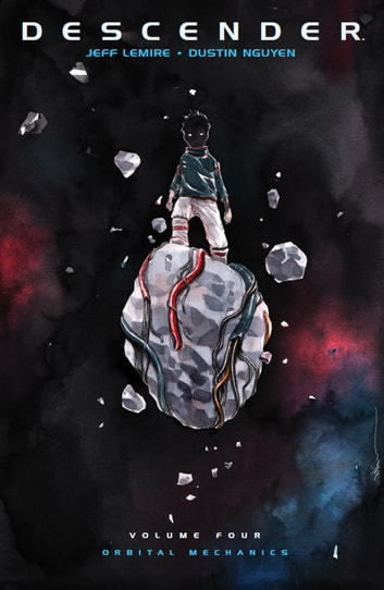 Descender Vol. 4: Orbital Mechanics ebook by Jeff Lemire,Dustin Nguyen