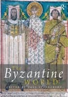 The Byzantine World ebook by Paul Stephenson