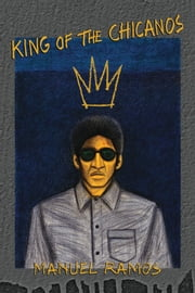 King of the Chicanos ebook by Manuel Ramos