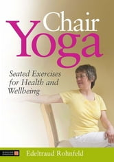 Chair Yoga - Seated Exercises for Health and Wellbeing ebook by Edeltraud Rohnfeld