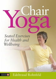 Chair Yoga - Seated Exercises for Health and Wellbeing ebook by Edeltraud Rohnfeld,Anne Oppenheimer