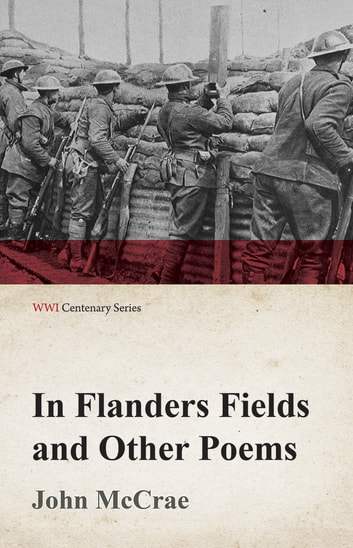 In Flanders Fields and Other Poems (WWI Centenary Series) ebook by John McCrae