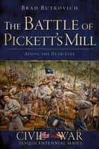 The Battle of Pickett's Mill: Along the Dead Line ebook by Brad Butkovich