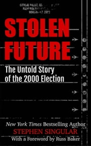 Stolen Future: The Untold Story of the 2000 Election ebook by Stephen Singular