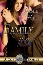 Family Ties - A Cop in the Family ebook by Jamie Hill, Judith Pittman