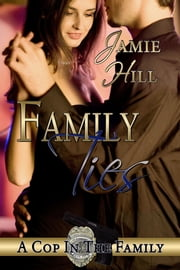Family Ties - A Cop in the Family ebook by Jamie Hill,Judith Pittman