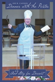 Dinner with the Pastor - And Stay for Dessert ebook by Joe R. Cannon