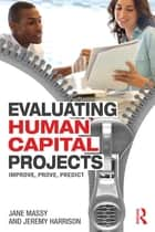 Evaluating Human Capital Projects ebook by Jane Massy,Jeremy Harrison