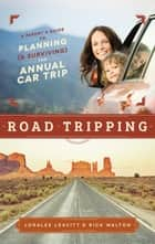Road Tripping - A Parent's Guide to Planning and Surviving the Annual Car Trip ebook by Rick Walton, Loralee Leavitt