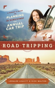 Road Tripping - A Parent's Guide to Planning and Surviving the Annual Car Trip ebook by Rick Walton,Loralee Leavitt