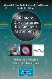 Remote Observatories for Amateur Astronomers - Using High-Powered Telescopes from Home ebook by Gerald R. Hubbell,Richard J. Williams,Linda M. Billard