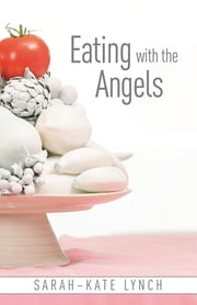 Eating With The Angels ebook by Sarah-Kate Lynch