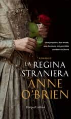 La regina straniera ebook by Anne O'Brien