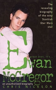 Ewan McGregor - An Unauthorized Biography ebook by Chris Nickson