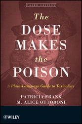The Dose Makes the Poison - A Plain-Language Guide to Toxicology ebook by Patricia Frank,M. Alice Ottoboni