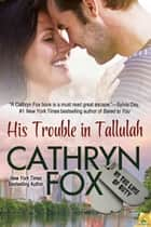 His Trouble in Tallulah ebook by Cathryn Fox