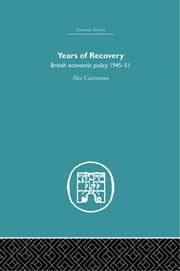 Years of Recovery - British Economic Policy 1945-51 ebook by Alec Cairncross
