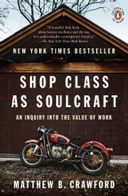Shop Class as Soulcraft - An Inquiry into the Value of Work ebook by Matthew B. Crawford