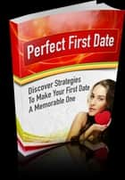 Perfect First Date ebook by SoftTech