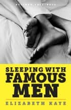 Sleeping with Famous Men: Memories of an Unconventional Love Life ebook by Elizabeth Kaye