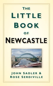 Little Book of Newcastle ebook by John Sadler,Rosie Serdiville