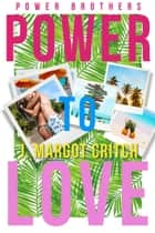 Power To Love ebook by J. Margot Critch