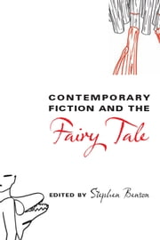 Contemporary Fiction and the Fairy Tale ebook by Stephen Benson