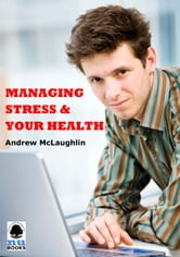 Managing Stress and Your Health ebook by Andrew McLaughlin