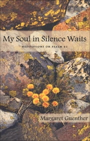 My Soul in Silence Waits - Meditations on Psalm 62 ebook by Margaret Guenther