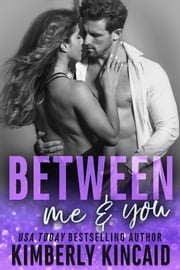 Between Me & You - A Remington Medical Contemprary Romance ebook by Kimberly Kincaid