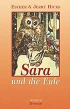 Sara und die Eule - Roman ebook by Esther Hicks