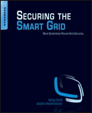Securing the Smart Grid - Next Generation Power Grid Security ebook by Tony Flick,Justin Morehouse