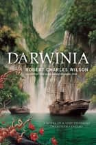 Darwinia ebook by Robert Charles Wilson