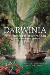 Darwinia - A Novel of a Very Different Twentieth Century ebook by Robert Charles Wilson