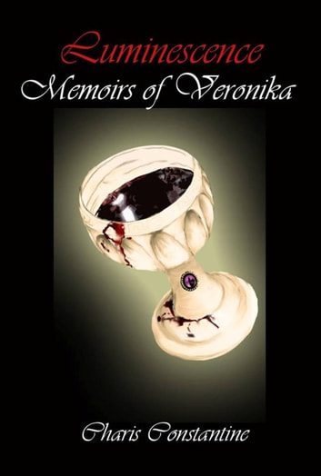Luminescence: Memoirs of Veronika ebook by Charis Constantine