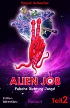 Alien Job, Teil 2: Falsche Richtung, Jungs - Cassiopeiapress Science Fiction/ Edition Bärenklau ebook by Pascal Schaefer