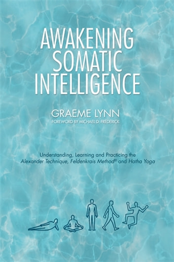 Awakening somatic intelligence ebook by graeme lynn 9780857012906 awakening somatic intelligence ebook by graeme lynn 9780857012906 rakuten kobo fandeluxe Image collections