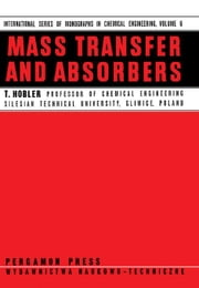 Mass Transfer and Absorbers: International Series of Monographs in Chemical Engineering ebook by Hobler, T.