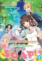 The Extraordinary, the Ordinary, and SOAP! Volume 2 ebook by Nao Wakasa