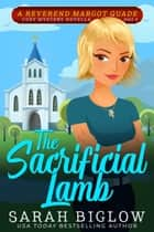 The Sacrificial Lamb - (A Christian Cozy Mystery) ebook by Sarah Biglow