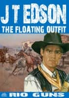 The Floating Outfit 44: Rio Guns ebook by J.T. Edson