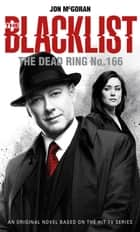 The Blacklist - The Dead Ring No. 166 ebook by Jon McGoran